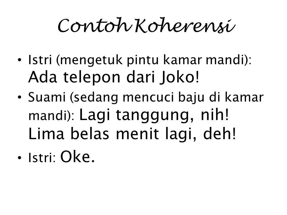 Contoh Koherensi Istri (mengetuk pintu kamar mandi): Ada telepon dari Joko!