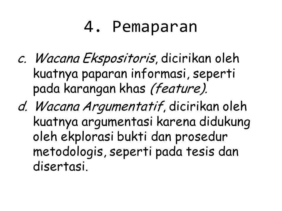 4. Pemaparan Wacana Ekspositoris, dicirikan oleh kuatnya paparan informasi, seperti pada karangan khas (feature).