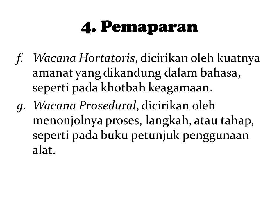 4. Pemaparan Wacana Hortatoris, dicirikan oleh kuatnya amanat yang dikandung dalam bahasa, seperti pada khotbah keagamaan.