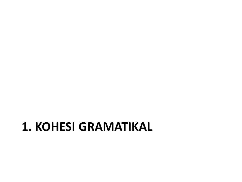 1. KOHESI GRAMATIKAL