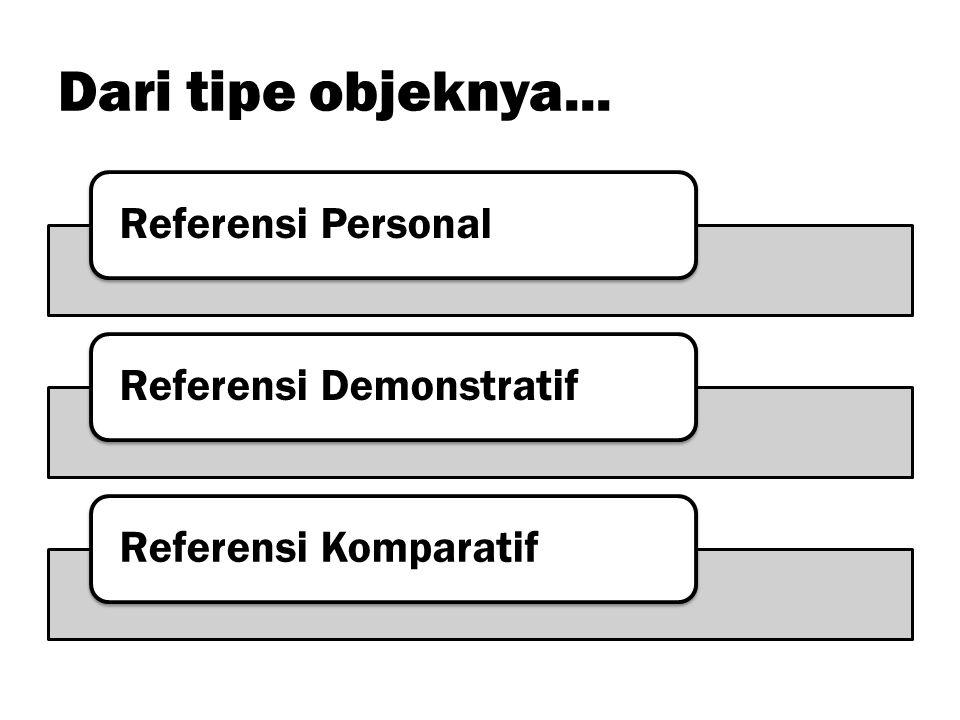 Dari tipe objeknya... Referensi Personal Referensi Demonstratif