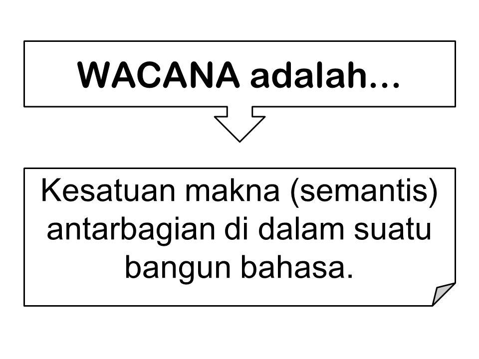 Kesatuan makna (semantis) antarbagian di dalam suatu bangun bahasa.