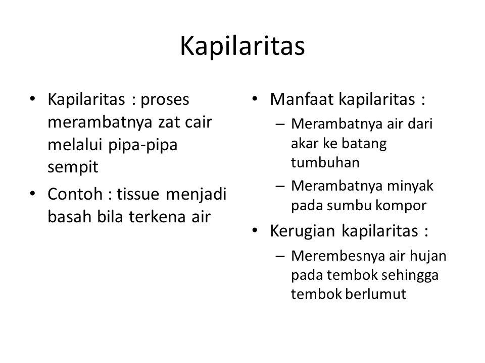 Kapilaritas Kapilaritas : proses merambatnya zat cair melalui pipa-pipa sempit. Contoh : tissue menjadi basah bila terkena air.