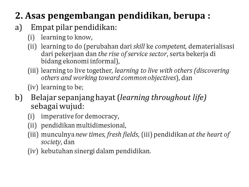2. Asas pengembangan pendidikan, berupa :