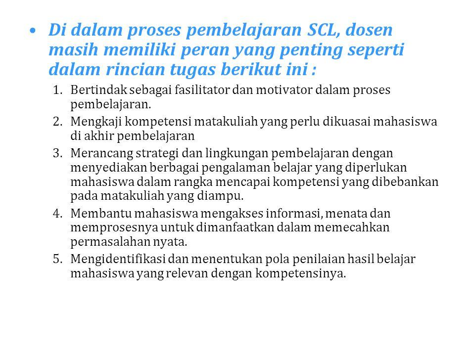 Di dalam proses pembelajaran SCL, dosen masih memiliki peran yang penting seperti dalam rincian tugas berikut ini :