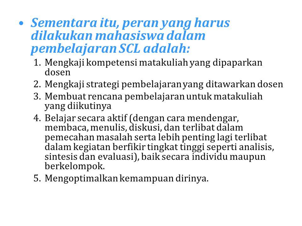 Sementara itu, peran yang harus dilakukan mahasiswa dalam pembelajaran SCL adalah: