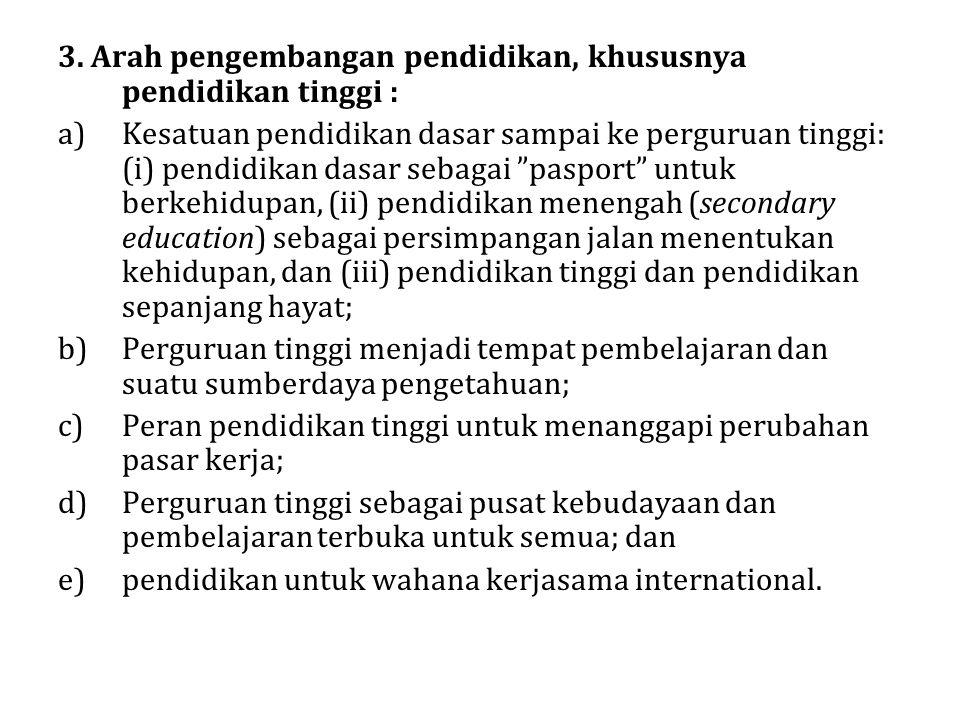 3. Arah pengembangan pendidikan, khususnya pendidikan tinggi :