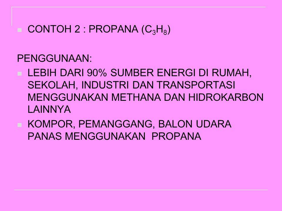 CONTOH 2 : PROPANA (C3H8) PENGGUNAAN: