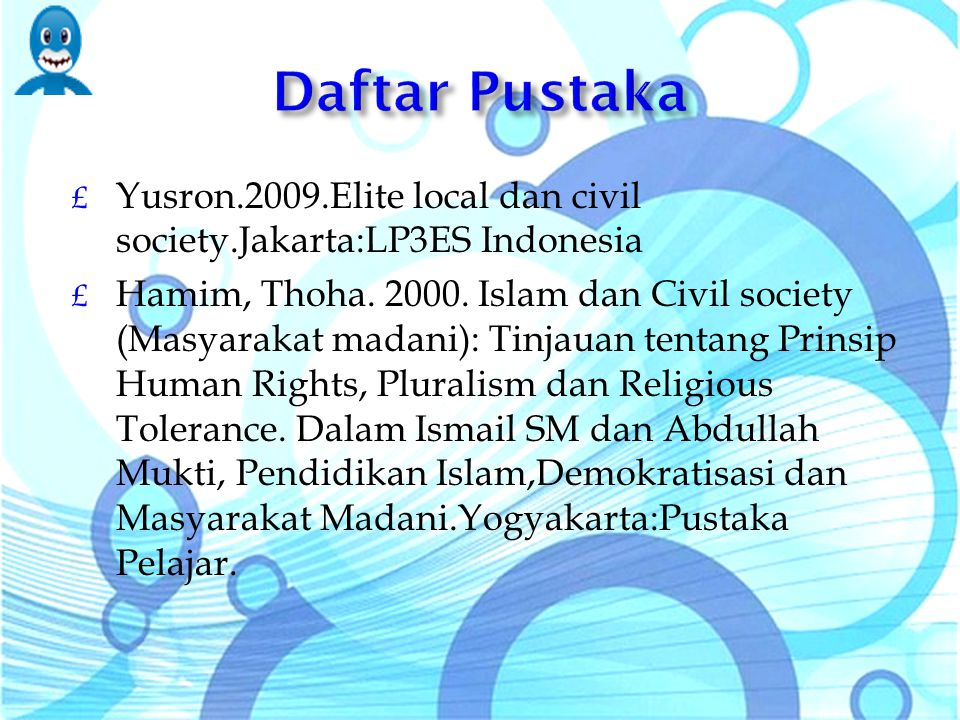 Daftar Pustaka Yusron.2009.Elite local dan civil society.Jakarta:LP3ES Indonesia.