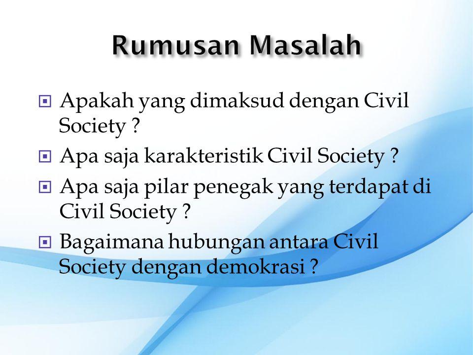 Rumusan Masalah Apakah yang dimaksud dengan Civil Society
