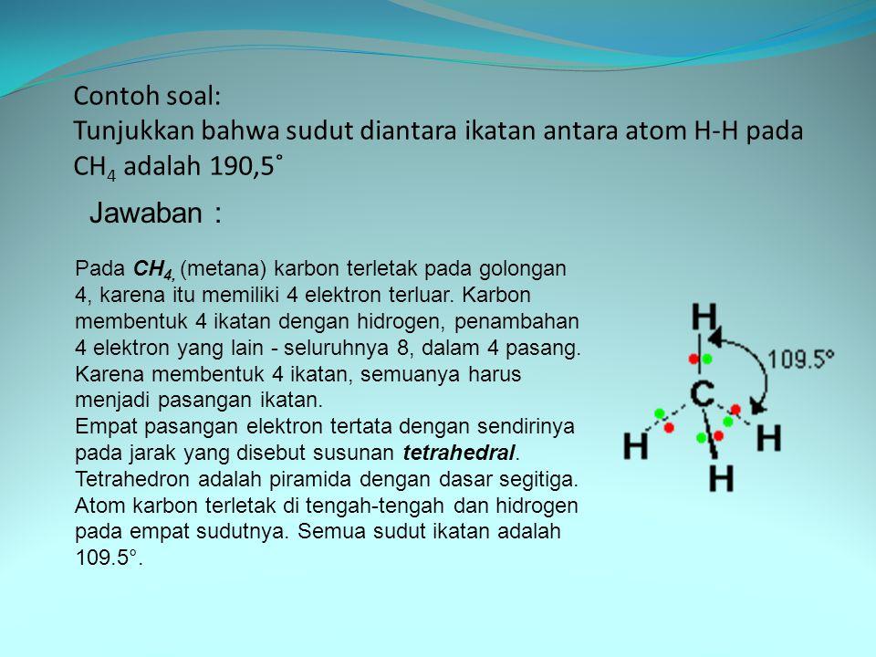 Contoh soal: Tunjukkan bahwa sudut diantara ikatan antara atom H-H pada CH4 adalah 190,5˚