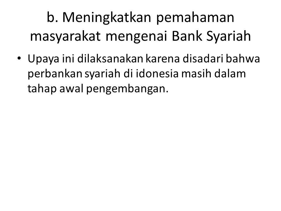 b. Meningkatkan pemahaman masyarakat mengenai Bank Syariah