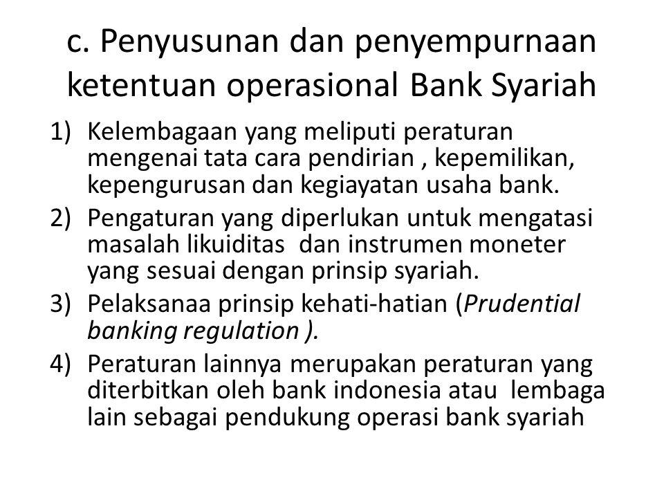 c. Penyusunan dan penyempurnaan ketentuan operasional Bank Syariah