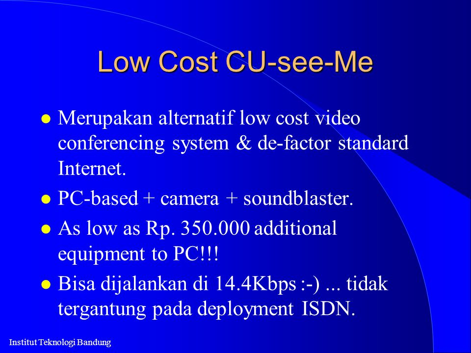 Low Cost CU-see-Me Merupakan alternatif low cost video conferencing system & de-factor standard Internet.