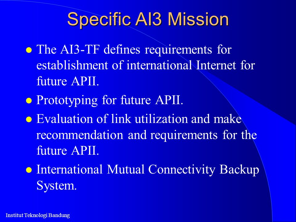 Specific AI3 Mission The AI3-TF defines requirements for establishment of international Internet for future APII.