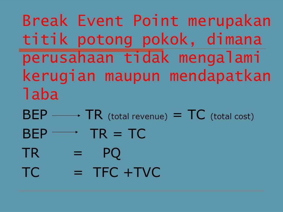 BEP TR (total revenue) = TC (total cost) BEP TR = TC TR = PQ