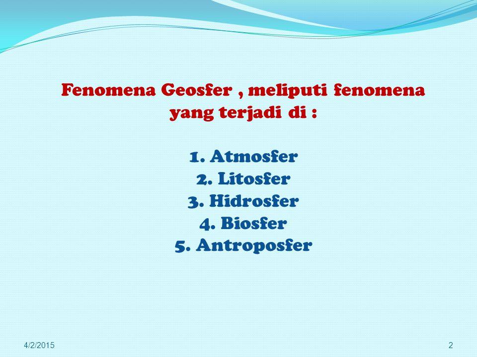 Fenomena Geosfer , meliputi fenomena yang terjadi di : 1. Atmosfer 2
