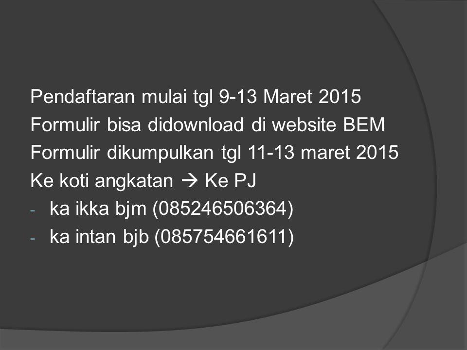 Pendaftaran mulai tgl 9-13 Maret 2015