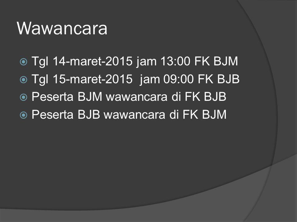 Wawancara Tgl 14-maret-2015 jam 13:00 FK BJM