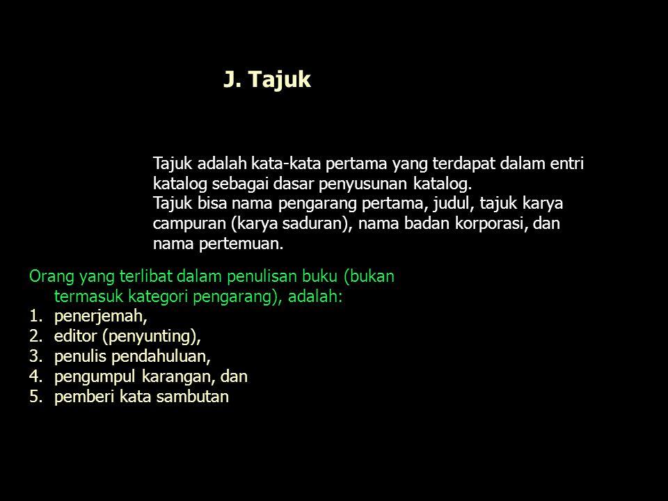 J. Tajuk Tajuk adalah kata-kata pertama yang terdapat dalam entri katalog sebagai dasar penyusunan katalog.