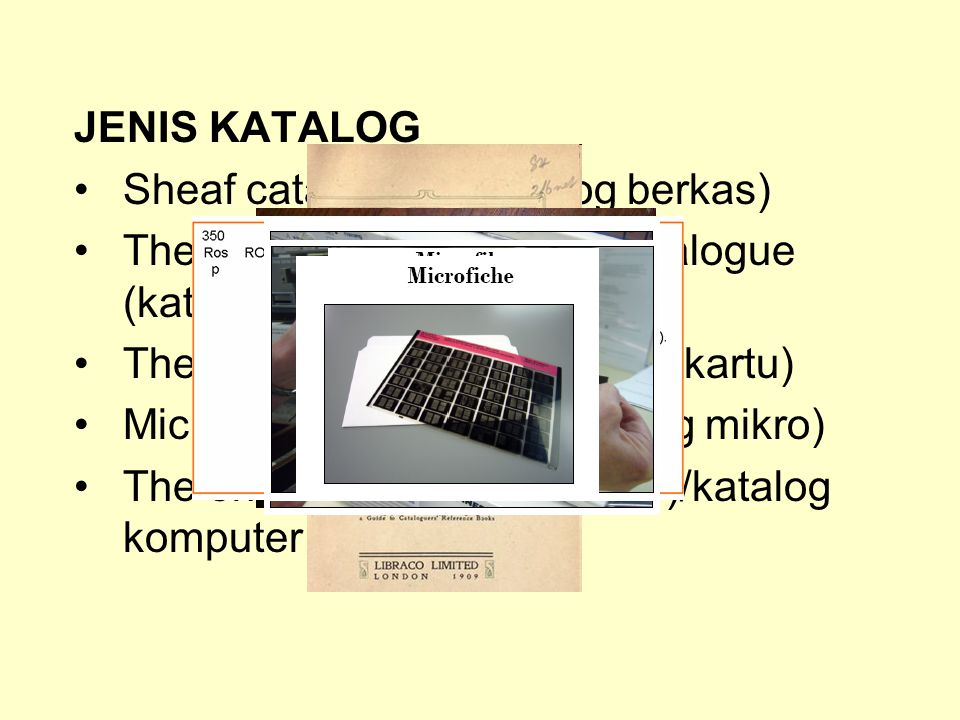 JENIS KATALOG Sheaf catalogues (katalog berkas) The printed book or book catalogue (katalog buku) The card catalogues (katalog kartu)