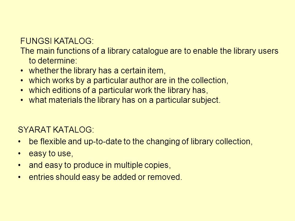 FUNGSI KATALOG: The main functions of a library catalogue are to enable the library users to determine: