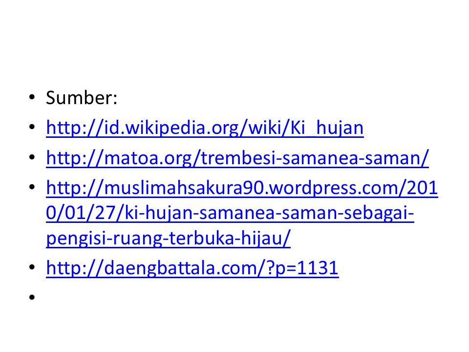 Sumber: http://id.wikipedia.org/wiki/Ki_hujan. http://matoa.org/trembesi-samanea-saman/