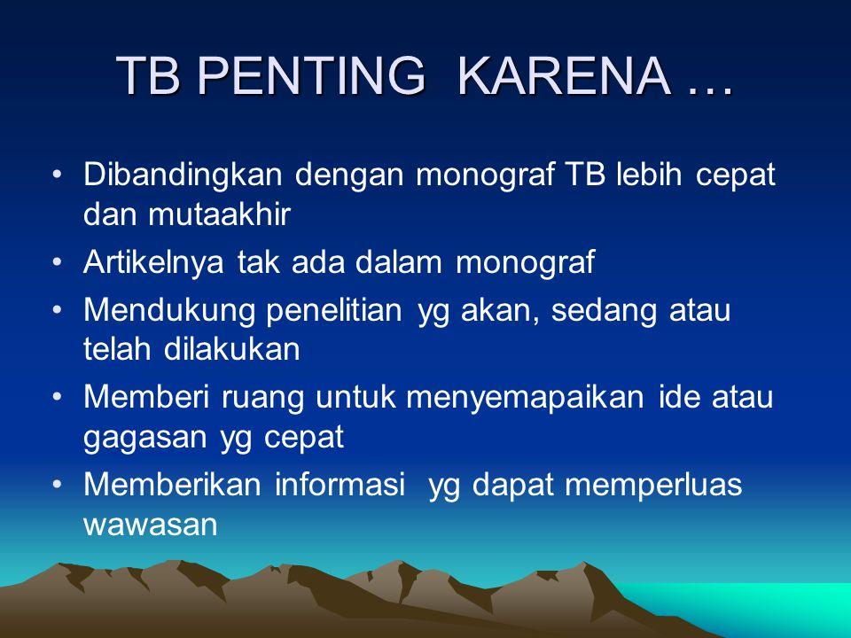 TB PENTING KARENA … Dibandingkan dengan monograf TB lebih cepat dan mutaakhir. Artikelnya tak ada dalam monograf.