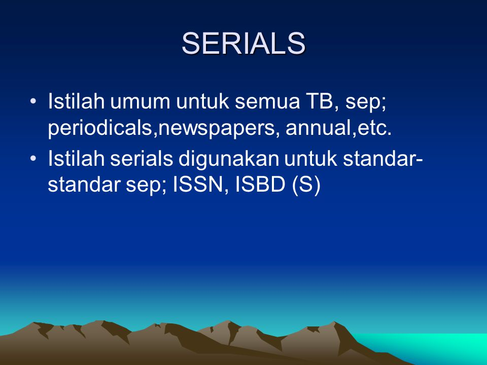 SERIALS Istilah umum untuk semua TB, sep; periodicals,newspapers, annual,etc.