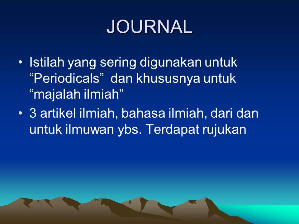 JOURNAL Istilah yang sering digunakan untuk Periodicals dan khususnya untuk majalah ilmiah