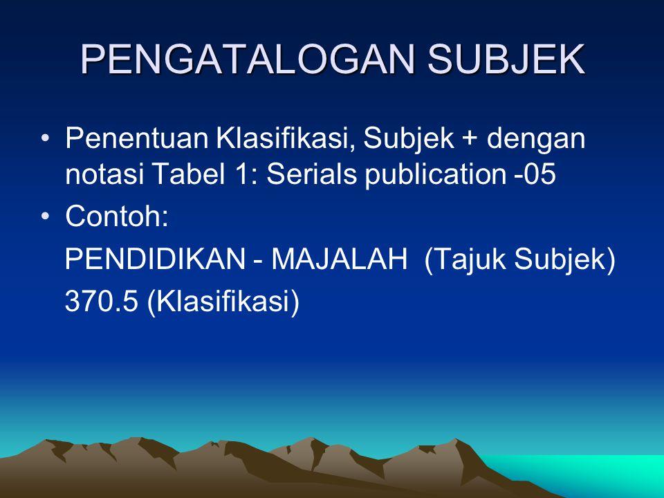 PENGATALOGAN SUBJEK Penentuan Klasifikasi, Subjek + dengan notasi Tabel 1: Serials publication -05.
