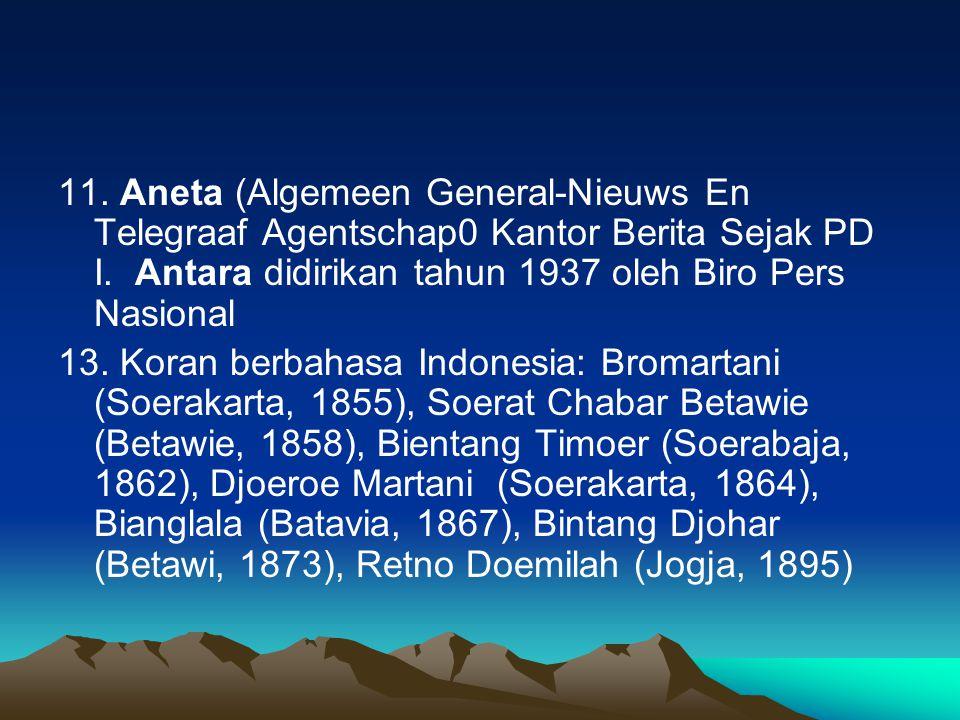 11. Aneta (Algemeen General-Nieuws En Telegraaf Agentschap0 Kantor Berita Sejak PD I. Antara didirikan tahun 1937 oleh Biro Pers Nasional
