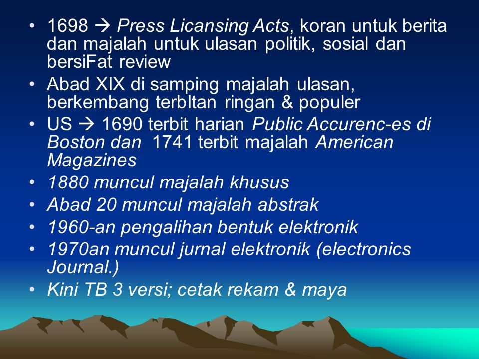 1698  Press Licansing Acts, koran untuk berita dan majalah untuk ulasan politik, sosial dan bersiFat review