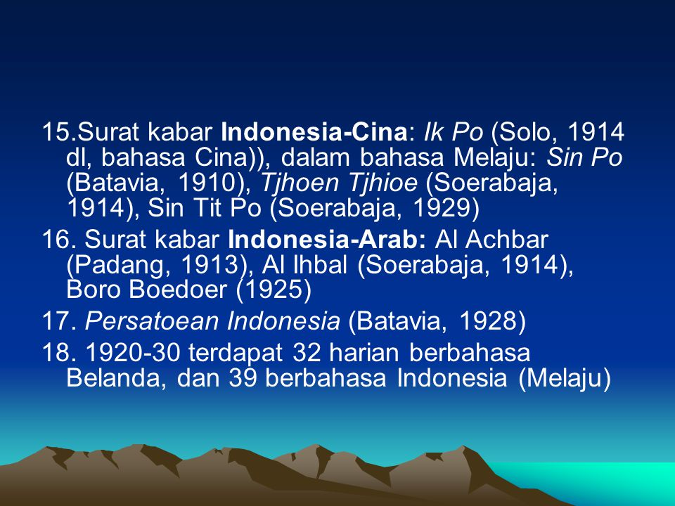 15.Surat kabar Indonesia-Cina: Ik Po (Solo, 1914 dl, bahasa Cina)), dalam bahasa Melaju: Sin Po (Batavia, 1910), Tjhoen Tjhioe (Soerabaja, 1914), Sin Tit Po (Soerabaja, 1929)