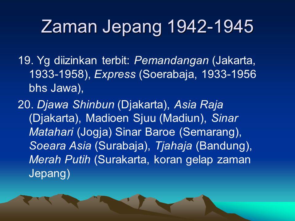 Zaman Jepang 1942-1945 19. Yg diizinkan terbit: Pemandangan (Jakarta, 1933-1958), Express (Soerabaja, 1933-1956 bhs Jawa),