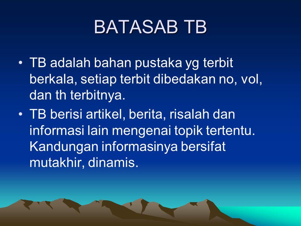 BATASAB TB TB adalah bahan pustaka yg terbit berkala, setiap terbit dibedakan no, vol, dan th terbitnya.