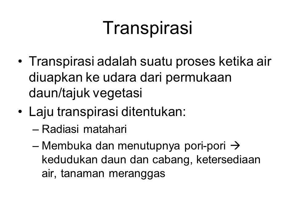 Transpirasi Transpirasi adalah suatu proses ketika air diuapkan ke udara dari permukaan daun/tajuk vegetasi.