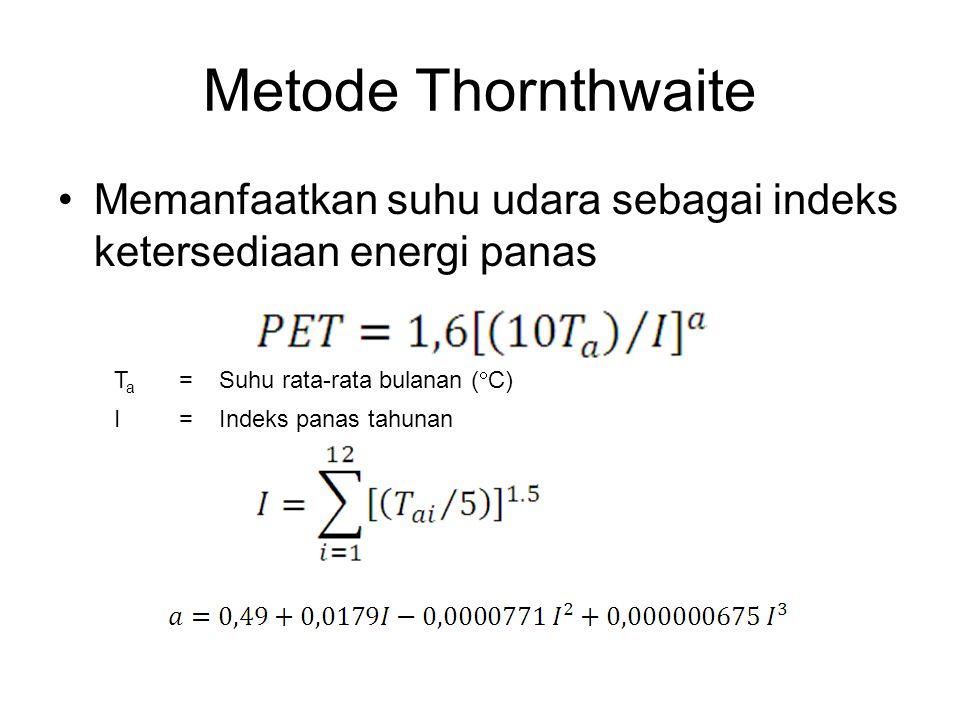 Metode Thornthwaite Memanfaatkan suhu udara sebagai indeks ketersediaan energi panas. Ta. = Suhu rata-rata bulanan (C)