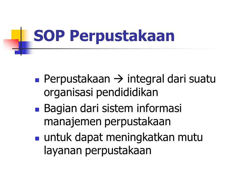 SOP Perpustakaan Perpustakaan  integral dari suatu organisasi pendididikan. Bagian dari sistem informasi manajemen perpustakaan.