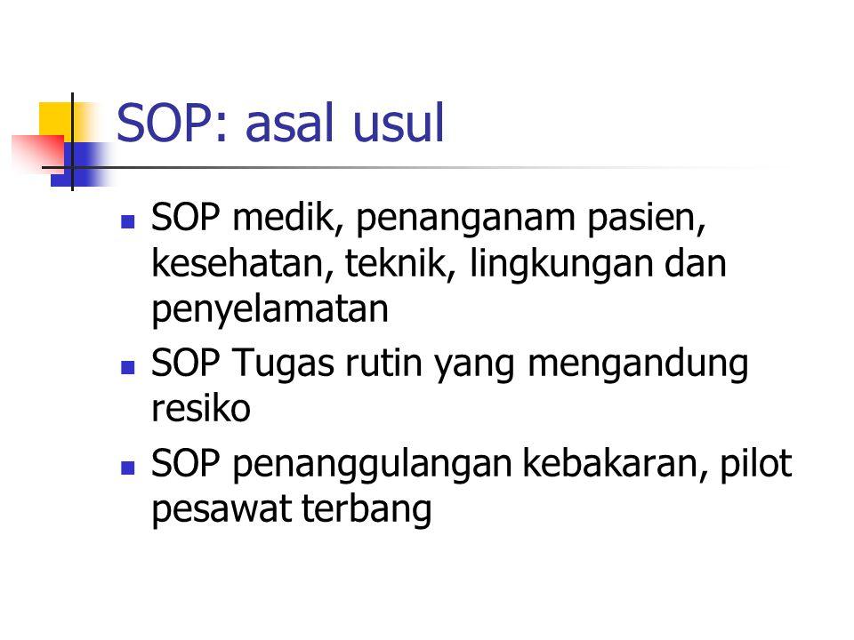 SOP: asal usul SOP medik, penanganam pasien, kesehatan, teknik, lingkungan dan penyelamatan. SOP Tugas rutin yang mengandung resiko.