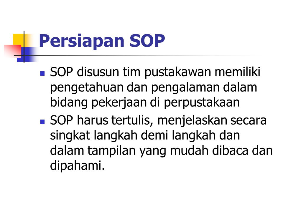 Persiapan SOP SOP disusun tim pustakawan memiliki pengetahuan dan pengalaman dalam bidang pekerjaan di perpustakaan.