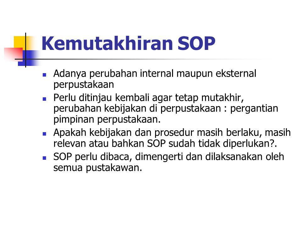 Kemutakhiran SOP Adanya perubahan internal maupun eksternal perpustakaan.