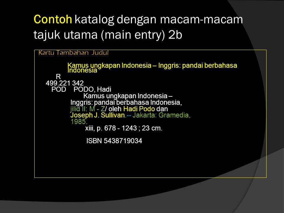 Contoh katalog dengan macam-macam tajuk utama (main entry) 2b