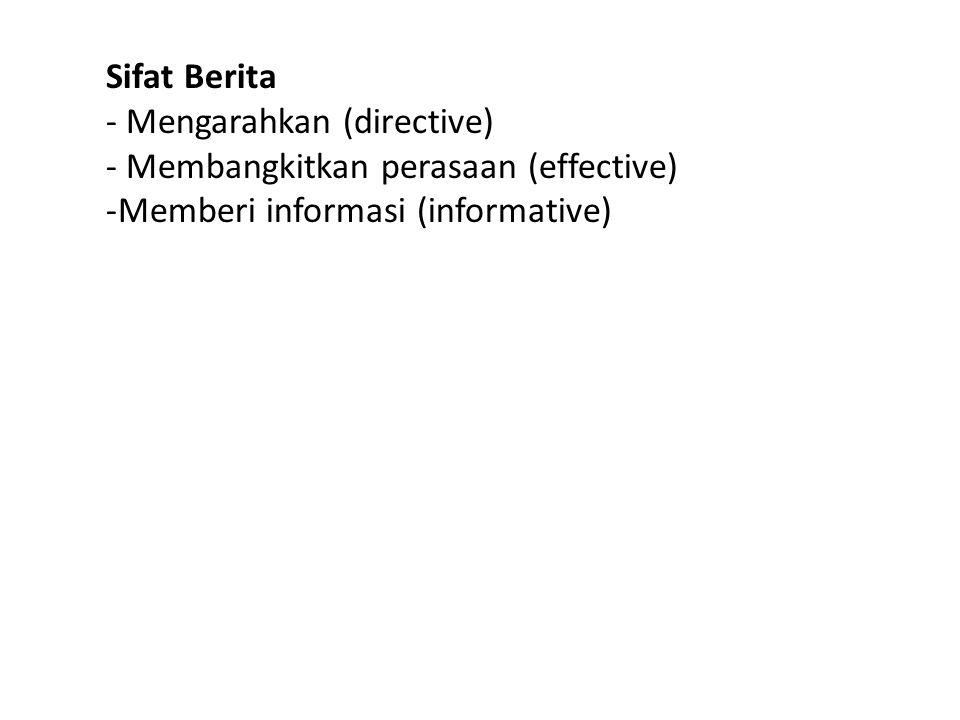 Sifat Berita - Mengarahkan (directive) - Membangkitkan perasaan (effective) Memberi informasi (informative)