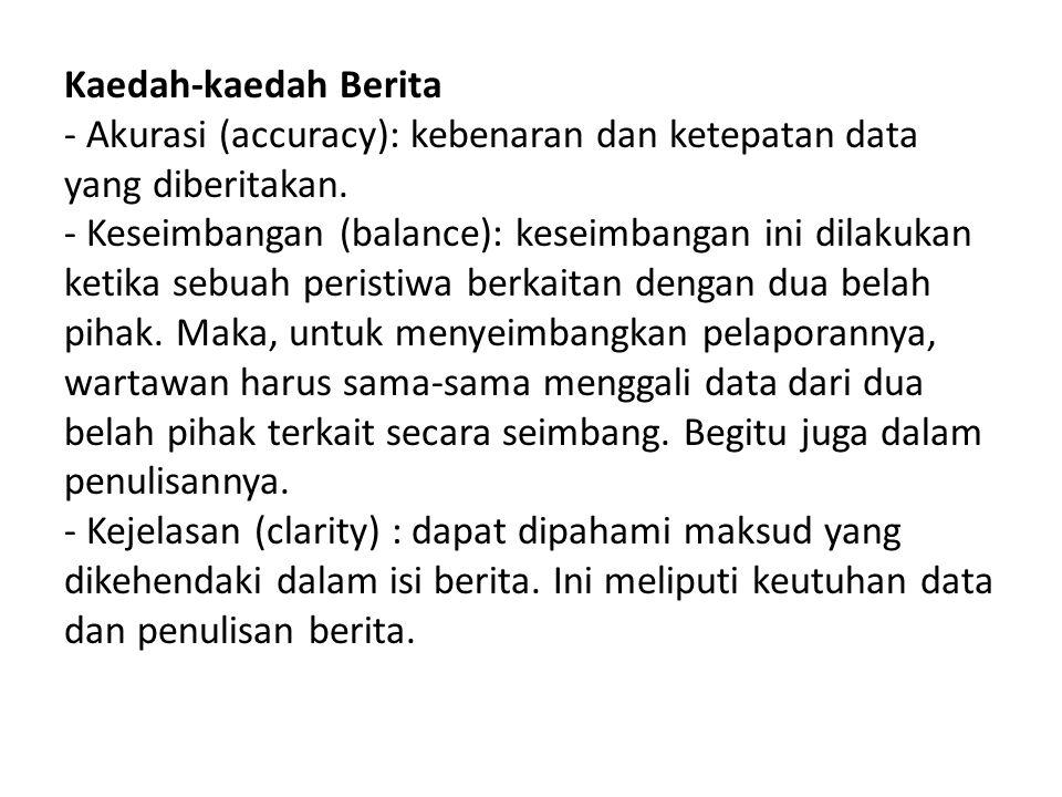 Kaedah-kaedah Berita - Akurasi (accuracy): kebenaran dan ketepatan data yang diberitakan.