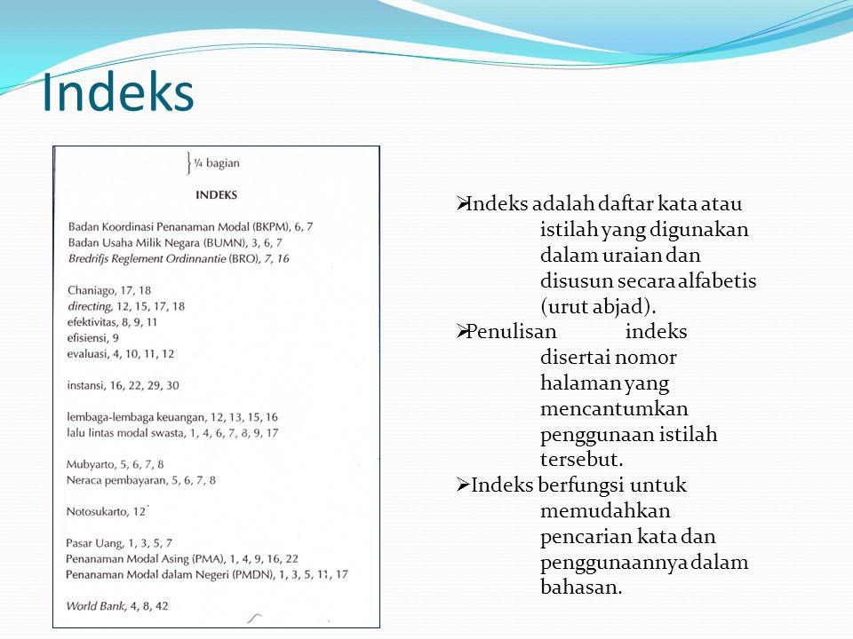 Indeks Indeks adalah daftar kata atau istilah yang digunakan dalam uraian dan disusun secara alfabetis (urut abjad).