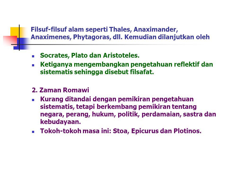 Filsuf-filsuf alam seperti Thales, Anaximander, Anaximenes, Phytagoras, dll. Kemudian dilanjutkan oleh