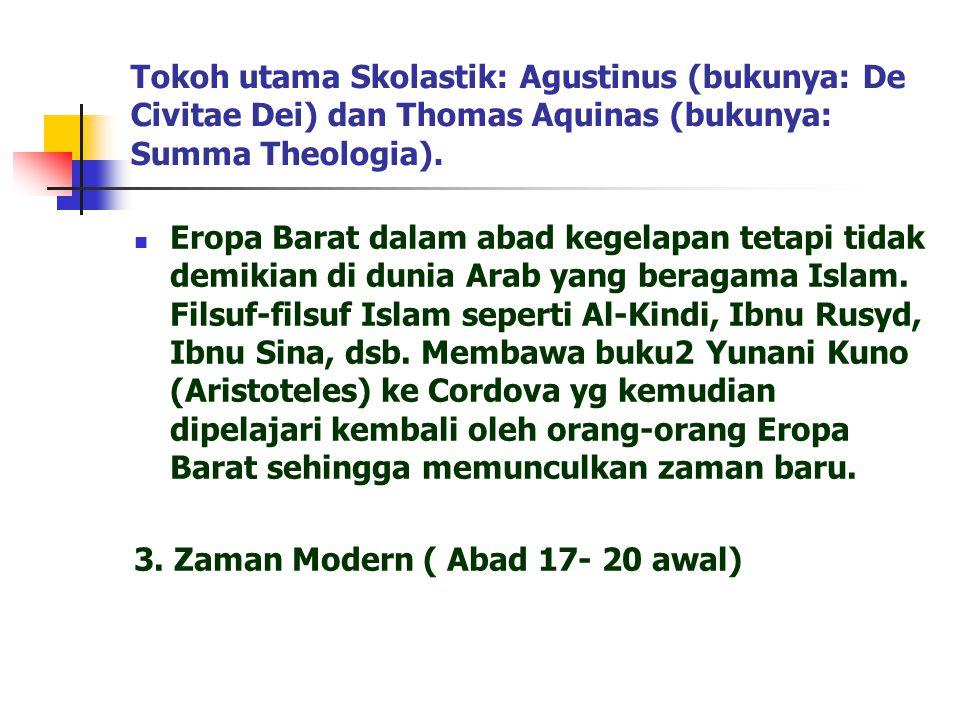 Tokoh utama Skolastik: Agustinus (bukunya: De Civitae Dei) dan Thomas Aquinas (bukunya: Summa Theologia).