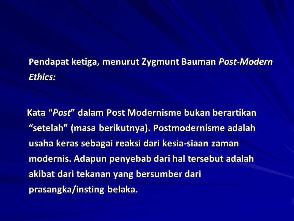 Pendapat ketiga, menurut Zygmunt Bauman Post-Modern Ethics: