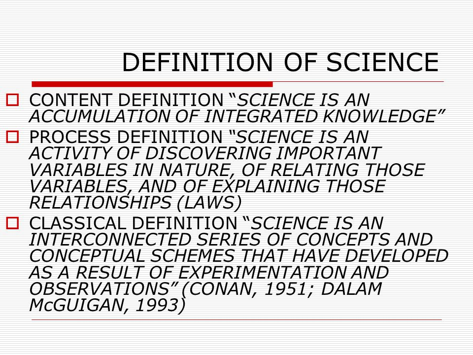 DEFINITION OF SCIENCE CONTENT DEFINITION SCIENCE IS AN ACCUMULATION OF INTEGRATED KNOWLEDGE